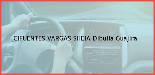 Teléfono, Dirección y otros datos de contacto para CIFUENTES VARGAS SHEIA, Dibulia, Guajira, Colombia