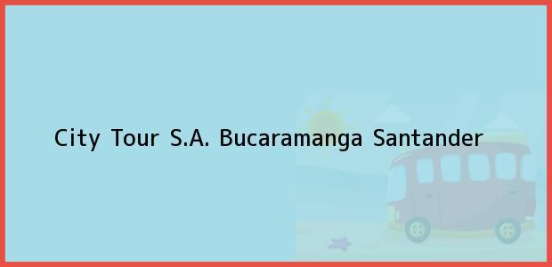 Teléfono, Dirección y otros datos de contacto para City Tour S.A., Bucaramanga, Santander, Colombia