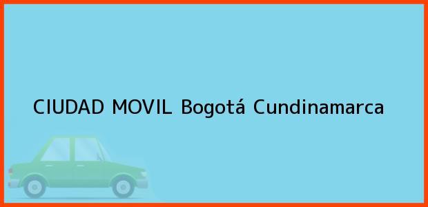 Teléfono, Dirección y otros datos de contacto para CIUDAD MOVIL, Bogotá, Cundinamarca, Colombia