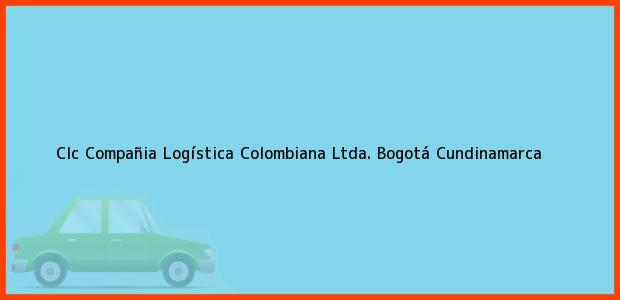 Teléfono, Dirección y otros datos de contacto para Clc Compañia Logística Colombiana Ltda., Bogotá, Cundinamarca, Colombia