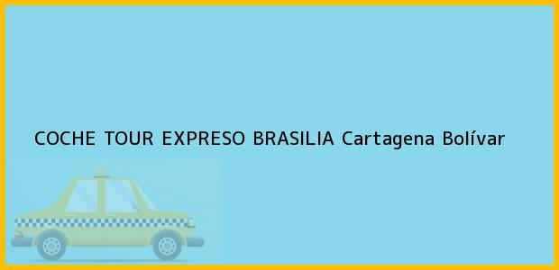 Teléfono, Dirección y otros datos de contacto para COCHE TOUR EXPRESO BRASILIA, Cartagena, Bolívar, Colombia
