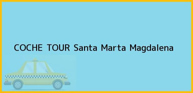 Teléfono, Dirección y otros datos de contacto para COCHE TOUR, Santa Marta, Magdalena, Colombia