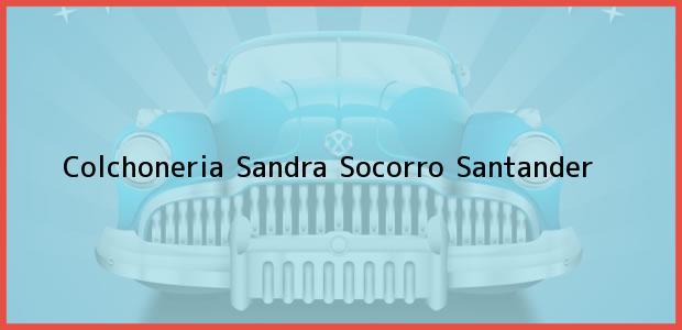 Teléfono, Dirección y otros datos de contacto para Colchoneria Sandra, Socorro, Santander, Colombia