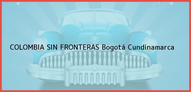 Teléfono, Dirección y otros datos de contacto para COLOMBIA SIN FRONTERAS, Bogotá, Cundinamarca, Colombia