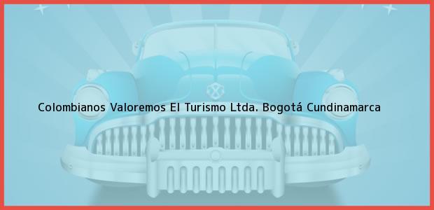 Teléfono, Dirección y otros datos de contacto para Colombianos Valoremos El Turismo Ltda., Bogotá, Cundinamarca, Colombia