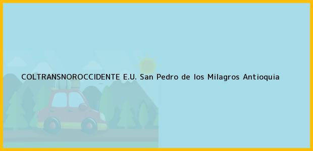 Teléfono, Dirección y otros datos de contacto para COLTRANSNOROCCIDENTE E.U., San Pedro de los Milagros, Antioquia, Colombia