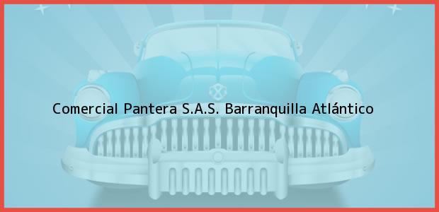 Teléfono, Dirección y otros datos de contacto para Comercial Pantera S.A.S., Barranquilla, Atlántico, Colombia