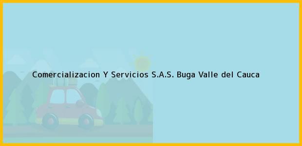 Teléfono, Dirección y otros datos de contacto para Comercializacion Y Servicios S.A.S., Buga, Valle del Cauca, Colombia