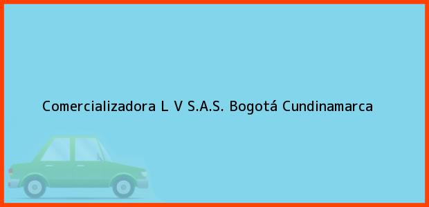 Teléfono, Dirección y otros datos de contacto para Comercializadora L V S.A.S., Bogotá, Cundinamarca, Colombia