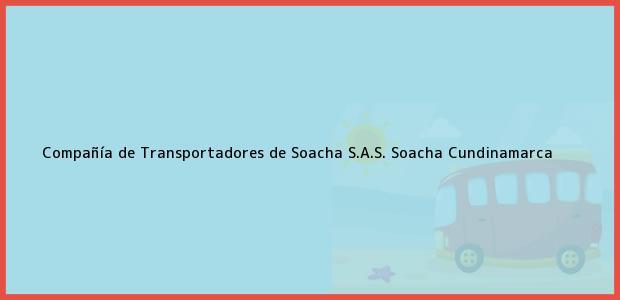 Teléfono, Dirección y otros datos de contacto para Compañía de Transportadores de Soacha S.A.S., Soacha, Cundinamarca, Colombia