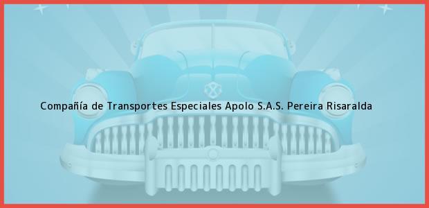 Teléfono, Dirección y otros datos de contacto para Compañía de Transportes Especiales Apolo S.A.S., Pereira, Risaralda, Colombia