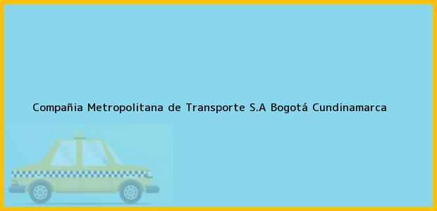 Teléfono, Dirección y otros datos de contacto para Compañia Metropolitana de Transporte S.A, Bogotá, Cundinamarca, Colombia