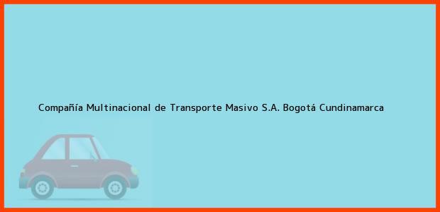 Teléfono, Dirección y otros datos de contacto para Compañía Multinacional de Transporte Masivo S.A., Bogotá, Cundinamarca, Colombia