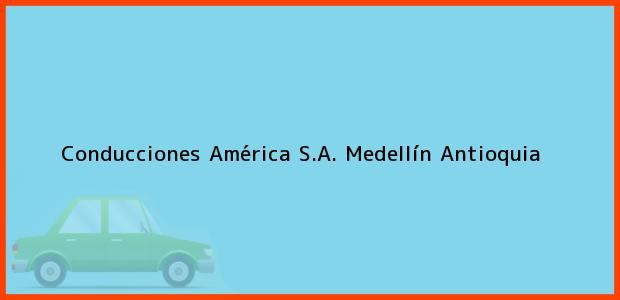 Teléfono, Dirección y otros datos de contacto para Conducciones América S.A., Medellín, Antioquia, Colombia
