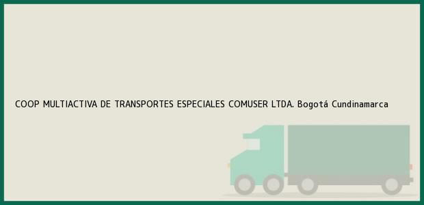 Teléfono, Dirección y otros datos de contacto para COOP MULTIACTIVA DE TRANSPORTES ESPECIALES COMUSER LTDA., Bogotá, Cundinamarca, Colombia
