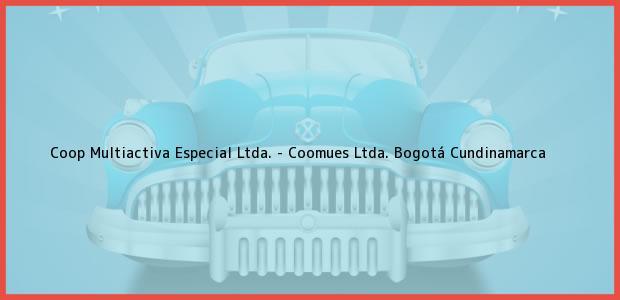 Teléfono, Dirección y otros datos de contacto para Coop Multiactiva Especial Ltda. - Coomues Ltda., Bogotá, Cundinamarca, Colombia