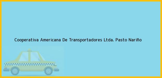 Teléfono, Dirección y otros datos de contacto para Cooperativa Americana De Transportadores Ltda., Pasto, Nariño, Colombia