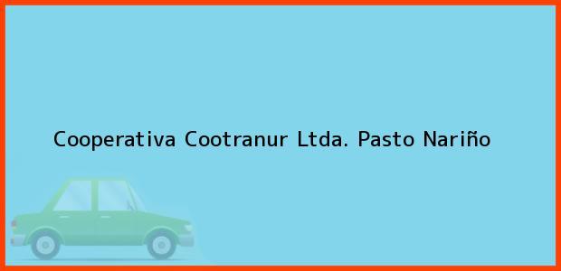 Teléfono, Dirección y otros datos de contacto para Cooperativa Cootranur Ltda., Pasto, Nariño, Colombia
