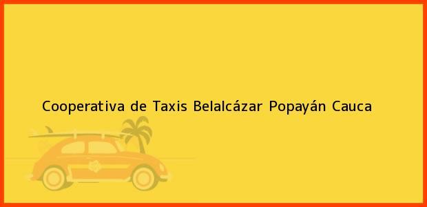 Teléfono, Dirección y otros datos de contacto para Cooperativa de Taxis Belalcázar, Popayán, Cauca, Colombia