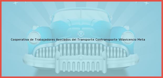 Teléfono, Dirección y otros datos de contacto para Cooperativa de Trabajadores Asociados del Transporte Cootransporte, Villavicencio, Meta, Colombia