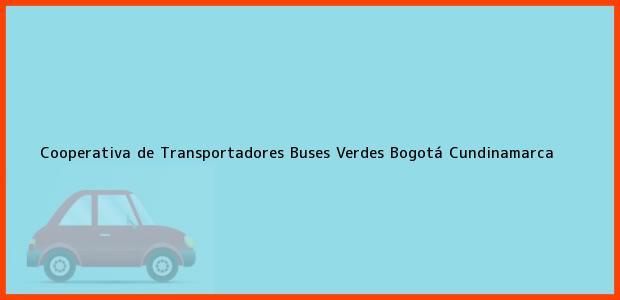 Teléfono, Dirección y otros datos de contacto para Cooperativa de Transportadores Buses Verdes, Bogotá, Cundinamarca, Colombia
