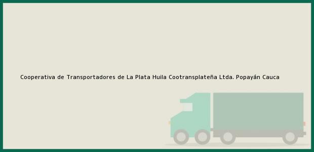Teléfono, Dirección y otros datos de contacto para Cooperativa de Transportadores de La Plata Huila Cootransplateña Ltda., Popayán, Cauca, Colombia