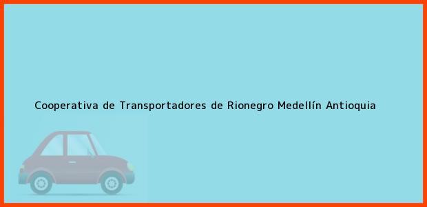 Teléfono, Dirección y otros datos de contacto para Cooperativa de Transportadores de Rionegro, Medellín, Antioquia, Colombia