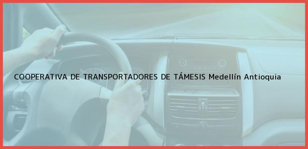 Teléfono, Dirección y otros datos de contacto para COOPERATIVA DE TRANSPORTADORES DE TÁMESIS, Medellín, Antioquia, Colombia