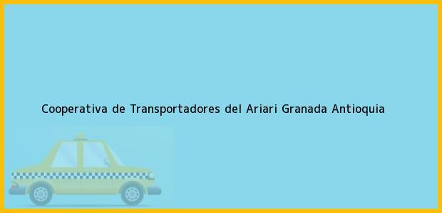 Teléfono, Dirección y otros datos de contacto para Cooperativa de Transportadores del Ariari, Granada, Antioquia, Colombia