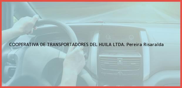 Teléfono, Dirección y otros datos de contacto para Cooperativa de Transportadores del Huila Ltda., Pereira, Risaralda, Colombia