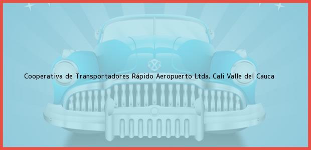 Teléfono, Dirección y otros datos de contacto para Cooperativa de Transportadores Rápido Aeropuerto Ltda., Cali, Valle del Cauca, Colombia
