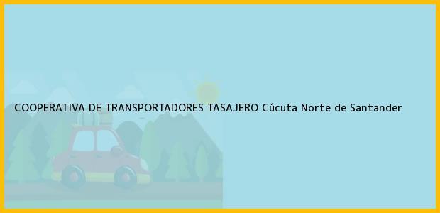 Teléfono, Dirección y otros datos de contacto para COOPERATIVA DE TRANSPORTADORES TASAJERO, Cúcuta, Norte de Santander, Colombia