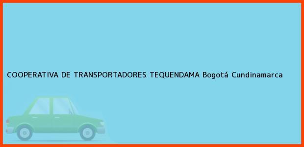 Teléfono, Dirección y otros datos de contacto para COOPERATIVA DE TRANSPORTADORES TEQUENDAMA, Bogotá, Cundinamarca, Colombia