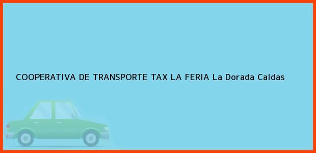 Teléfono, Dirección y otros datos de contacto para COOPERATIVA DE TRANSPORTE TAX LA FERIA, La Dorada, Caldas, Colombia