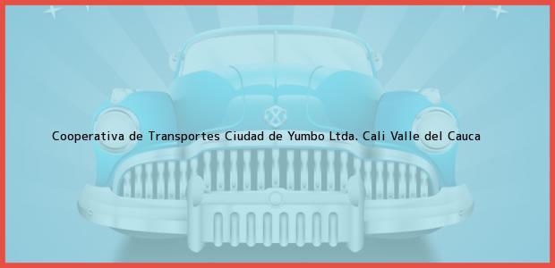 Teléfono, Dirección y otros datos de contacto para Cooperativa de Transportes Ciudad de Yumbo Ltda., Cali, Valle del Cauca, Colombia