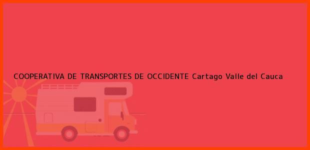 Teléfono, Dirección y otros datos de contacto para COOPERATIVA DE TRANSPORTES DE OCCIDENTE, Cartago, Valle del Cauca, Colombia