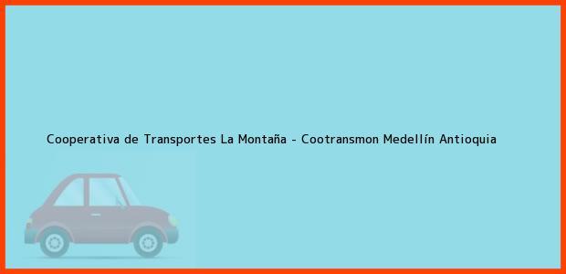 Teléfono, Dirección y otros datos de contacto para Cooperativa de Transportes La Montaña - Cootransmon, Medellín, Antioquia, Colombia