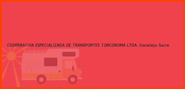 Teléfono, Dirección y otros datos de contacto para COOPERATIVA ESPECIALIZADA DE TRANSPORTES TORCOROMA LTDA., Sincelejo, Sucre, Colombia