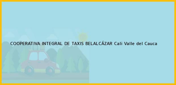 Teléfono, Dirección y otros datos de contacto para COOPERATIVA INTEGRAL DE TAXIS BELALCÁZAR, Cali, Valle del Cauca, Colombia