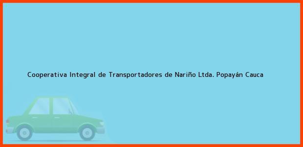 Teléfono, Dirección y otros datos de contacto para Cooperativa Integral de Transportadores de Nariño Ltda., Popayán, Cauca, Colombia
