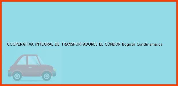 Teléfono, Dirección y otros datos de contacto para COOPERATIVA INTEGRAL DE TRANSPORTADORES EL CÓNDOR, Bogotá, Cundinamarca, Colombia