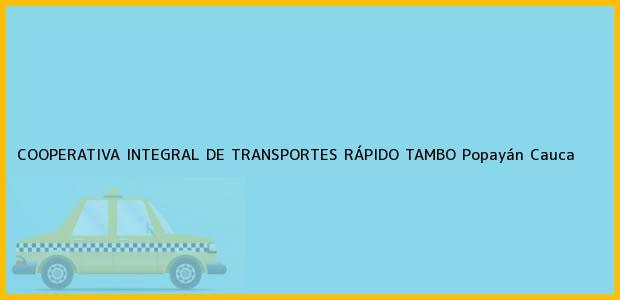 Teléfono, Dirección y otros datos de contacto para Cooperativa Integral de Transportes Rápido Tambo, Popayán, Cauca, Colombia