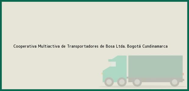 Teléfono, Dirección y otros datos de contacto para Cooperativa Multiactiva de Transportadores de Bosa Ltda., Bogotá, Cundinamarca, Colombia