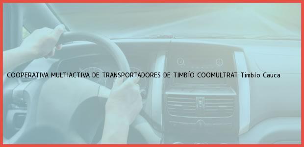Teléfono, Dirección y otros datos de contacto para COOPERATIVA MULTIACTIVA DE TRANSPORTADORES DE TIMBÍO COOMULTRAT, Timbío, Cauca, Colombia
