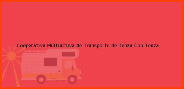 Teléfono, Dirección y otros datos de contacto para Cooperativa Multiactiva de Transporte de Tenza Coo, Tenza, , Colombia