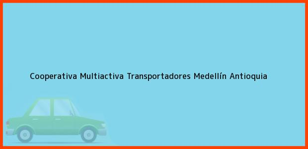 Teléfono, Dirección y otros datos de contacto para Cooperativa Multiactiva Transportadores, Medellín, Antioquia, Colombia