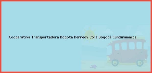 Teléfono, Dirección y otros datos de contacto para Cooperativa Transportadora Bogota Kennedy Ltda, Bogotá, Cundinamarca, Colombia