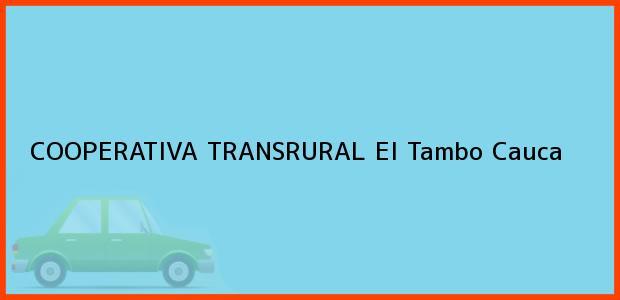 Teléfono, Dirección y otros datos de contacto para COOPERATIVA TRANSRURAL, El Tambo, Cauca, Colombia