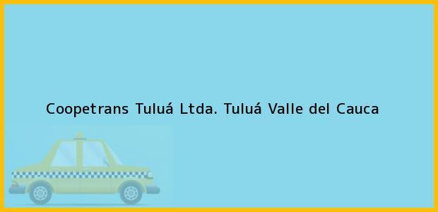 Teléfono, Dirección y otros datos de contacto para Coopetrans Tuluá Ltda., Tuluá, Valle del Cauca, Colombia