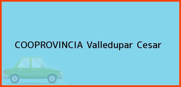 Teléfono, Dirección y otros datos de contacto para COOPROVINCIA, Valledupar, Cesar, Colombia